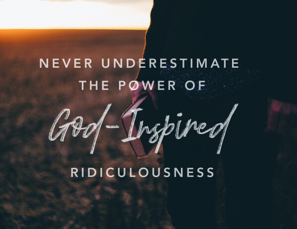 Series: God-Inspired Ridiculousness